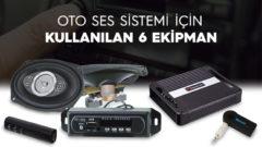 Oto Ses Sistemi İçin Kullanılan 6 Ekipman